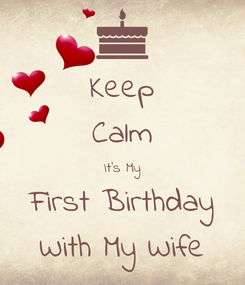 Poster: Keep Calm It's My First Birthday With My Wife