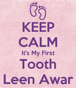 Poster: KEEP CALM It's My First Tooth Leen Awar