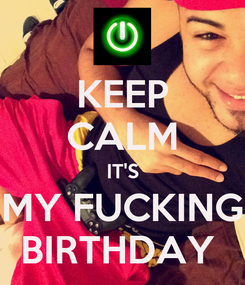 Poster: KEEP CALM IT'S MY FUCKING BIRTHDAY