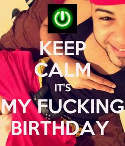 Poster: KEEP CALM IT'S MY FUCKING BIRTHDAY