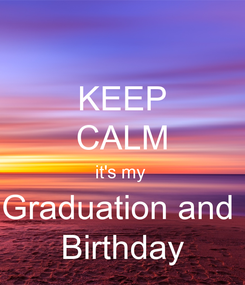 Poster: KEEP CALM it's my  Graduation and  Birthday