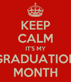 Poster: KEEP CALM IT'S MY GRADUATION MONTH