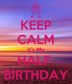 Poster: KEEP CALM It's My HALF  BIRTHDAY