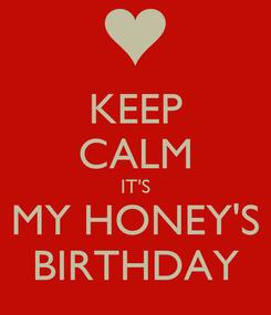 Poster: KEEP CALM IT'S MY HONEY'S BIRTHDAY