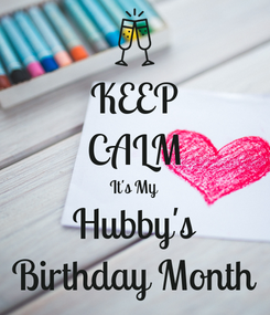 Poster: KEEP CALM It's My Hubby's Birthday Month