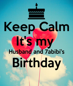 Poster: Keep Calm It's my  Husband and 7abibi's Birthday