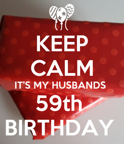 Poster: KEEP CALM IT'S MY HUSBANDS  59th  BIRTHDAY