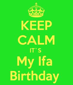 Poster: KEEP CALM IT`S  My Ifa  Birthday