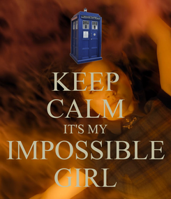 Poster: KEEP CALM IT'S MY IMPOSSIBLE GIRL
