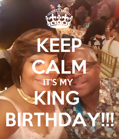 Poster: KEEP CALM IT'S MY  KING  BIRTHDAY!!!