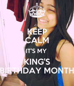 Poster: KEEP CALM IT'S MY  KING'S BIRTHDAY MONTH