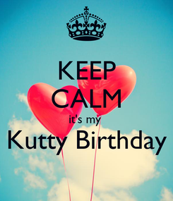 Poster: KEEP CALM it's my  Kutty Birthday