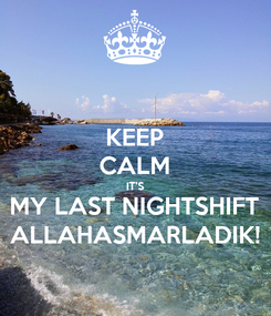 Poster: KEEP CALM IT'S MY LAST NIGHTSHIFT ALLAHASMARLADIK!