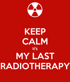 Poster: KEEP CALM it's MY LAST RADIOTHERAPY
