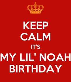 Poster: KEEP CALM IT'S MY LIL' NOAH BIRTHDAY