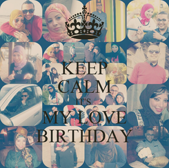 Poster: KEEP CALM IT'S  MY LOVE BIRTHDAY