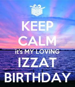 Poster: KEEP CALM it's MY LOVING IZZAT BIRTHDAY