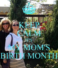 Poster: KEEP CALM IT'S  MY MOM'S BIRTH MONTH