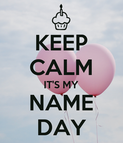 Poster: KEEP CALM IT'S MY NAME DAY
