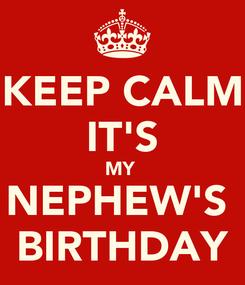 Poster: KEEP CALM IT'S MY  NEPHEW'S  BIRTHDAY