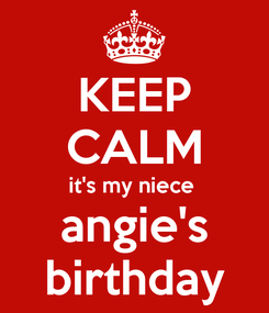 Poster: KEEP CALM it's my niece  angie's birthday