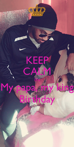 Poster: KEEP CALM It's My papa, my king Birthday