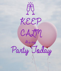 Poster: KEEP CALM It's my Party Today