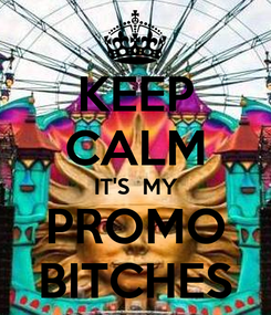 Poster: KEEP CALM IT'S  MY PROMO BITCHES
