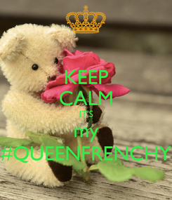 Poster: KEEP CALM IT'S my #QUEENFRENCHY
