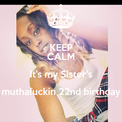 Poster: KEEP CALM It's my Sister's muthafuckin 22nd birthday