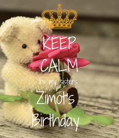Poster: KEEP CALM It's my sisters  Zimot's  Birthday