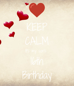 Poster: KEEP CALM It's my son's  16th Birthday