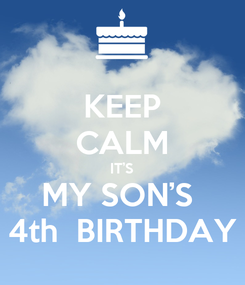 Poster: KEEP CALM IT'S MY SON'S  4th  BIRTHDAY