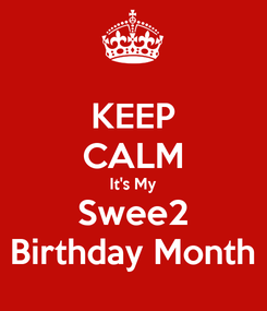 Poster: KEEP CALM It's My Swee2 Birthday Month