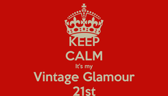Poster: KEEP CALM It's my Vintage Glamour 21st