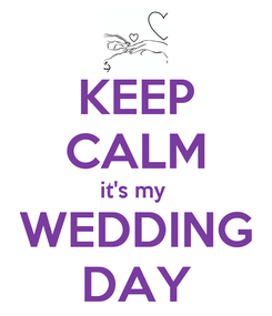 Poster: KEEP CALM it's my  WEDDING DAY