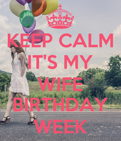 Poster: KEEP CALM IT'S MY WIFE BIRTHDAY WEEK