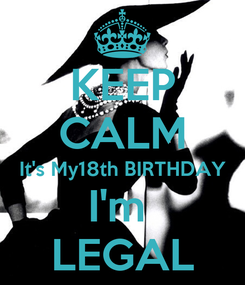 Poster: KEEP CALM It's My18th BIRTHDAY I'm  LEGAL