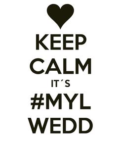 Poster: KEEP CALM IT´S #MYL WEDD