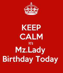 Poster: KEEP CALM It's  Mz.Lady  Birthday Today