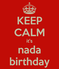 Poster: KEEP CALM it's nada birthday