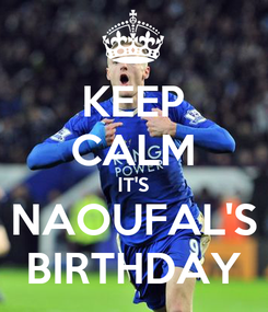 Poster: KEEP CALM IT'S NAOUFAL'S BIRTHDAY