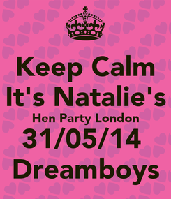 Poster: Keep Calm It's Natalie's Hen Party London 31/05/14  Dreamboys