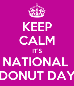 Poster: KEEP CALM IT'S NATIONAL  DONUT DAY