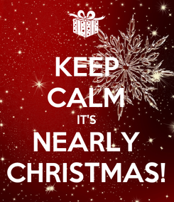 Poster: KEEP CALM IT'S NEARLY CHRISTMAS!