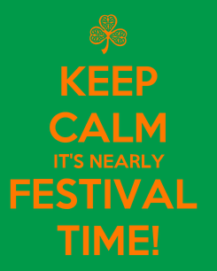 Poster: KEEP CALM IT'S NEARLY FESTIVAL  TIME!
