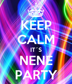 Poster: KEEP CALM IT´S NENE PARTY