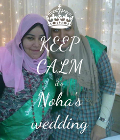 Poster: KEEP CALM it's Noha's wedding