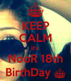Poster: KEEP CALM it's  NooR 18th BirthDay ^