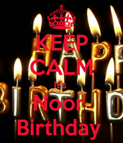 Poster: KEEP CALM It's  Noor  Birthday
